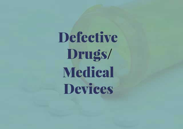 defective drugs, medical devices, prescription drugs, hip and knee replacements, bone grafts, heart valves, defective products